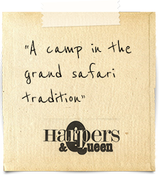 """A camp in the grand safari tradition"" Harpers & Queen"