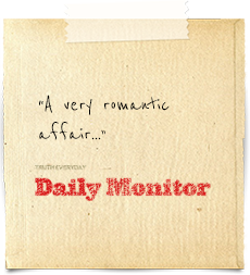"""A very romantic affair..."" Daily Monitor"