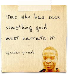 """One who has seen something good must narrate it""  